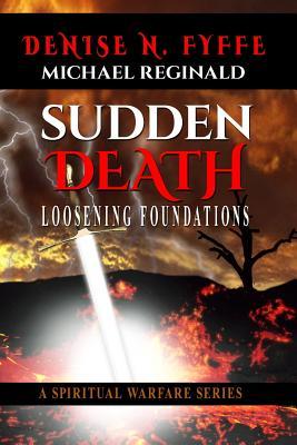 Sudden Death: Loosening Foundations - Fyffe, Denise N