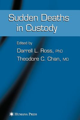 Sudden Deaths in Custody - Ross, Darrell L. (Editor), and Chan, Ted (Editor)