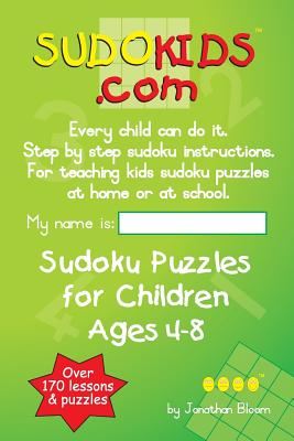 Sudokids.com Sudoku Puzzles for Children Ages 4-8: Every Child Can Do It. for Teaching Kids at Home or at School. - Bloom, Jonathan