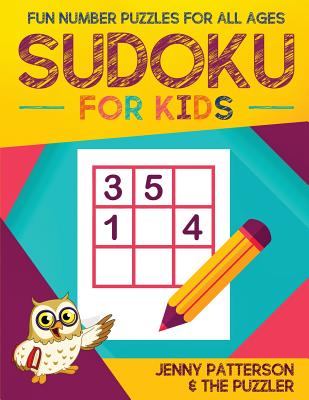 Sudoku for Kids: Fun Number Puzzles for All Ages - Patterson, Jenny, and Puzzler, The