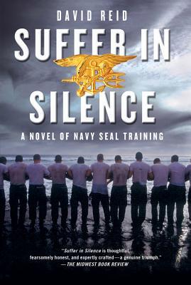 Suffer in Silence: A Novel of Navy Seal Training - Reid, David