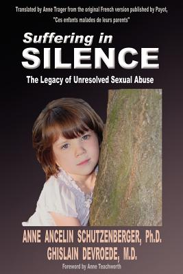 Suffering in Silence: The Legacy of Unresolved Sexual Abuse - Devroede, Ghislain, and Ancelin Schutzenberger, Anne, and Teachworth, Anne (Foreword by)