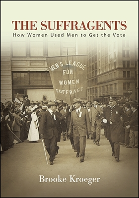 Suffragents Tpb: How Women Used Men to Get the Vote - Kroeger, Brooke