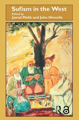Sufism in the West - Malik, Jamal (Editor), and Hinnells, John (Editor)