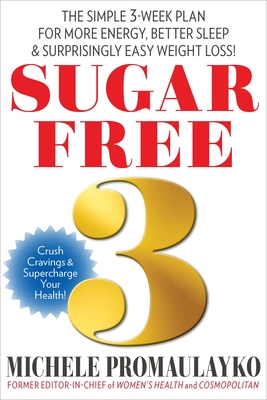 Sugar Free 3: The Simple 3-Week Plan for More Energy, Better Sleep & Surprisingly Easy Weight Loss! - Promaulayko, Michele