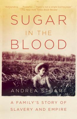 Sugar in the Blood: A Family's Story of Slavery and Empire - Stuart, Andrea