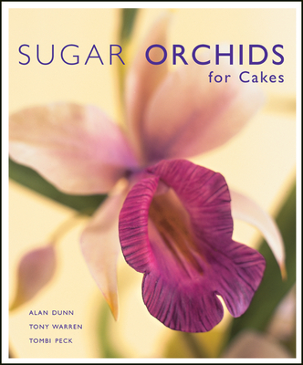 Sugar Orchids for Cakes - Dunn, Alan, and Warren, Tony, and Peck, Tombi