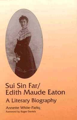 Sui Sin Far / Edith Maude Eaton: A Literary Biography - White-Parks, Annette, and Daniels, Roger (Foreword by)