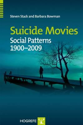 Suicide Movies: Social Patterns 1900-2009 - Stack, Steven, and Bowman, Barbara