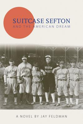 Suitcase Sefton and the American Dream - Feldman, Jay