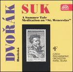 "Suk: A Summer Tale; Meditation on ""St. Wenceslaus""; Dvor�k: Husitsk�"
