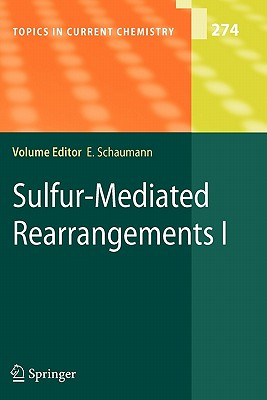 Sulfur-Mediated Rearrangements I - Schaumann, Ernst (Editor), and Akai, S. (Contributions by), and Bur, S.K. (Contributions by)