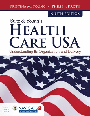 Sultz & Young's Health Care Usa: Understanding Its Organization and Delivery - Young, Kristina M, and Kroth, Philip J