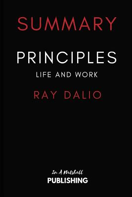Summary of Principles: Life and Work by Ray Dalio - Publishings, In a Nutshell