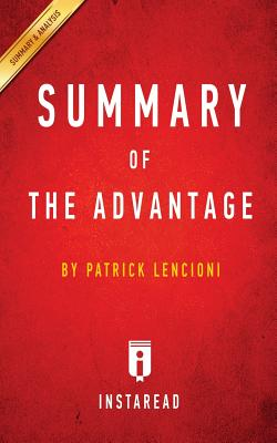 Summary of The Advantage: by Patrick Lencioni Includes Analysis - Summaries, Instaread