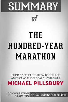 Summary of The Hundred-Year Marathon by Michael Pillsbury: Conversation Starters - Bookhabits, Paul Adams /