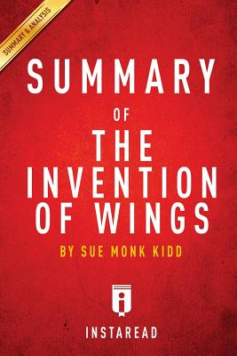 Summary of the Invention of Wings: By Sue Monk Includes Analysis - Summaries, Instaread