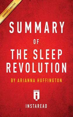 Summary of the Sleep Revolution by Arianna Huffington - Includes Analysis - Summaries, Instaread