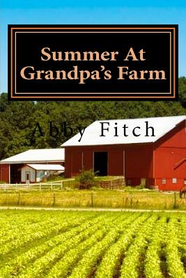 Summer At Grandpa's Farm - Fitch, Abby Lee