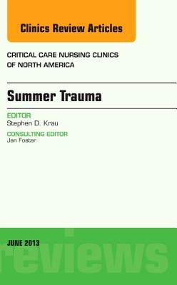 Summer Issues and Accidents, an Issue of Critical Care Nursing Clinics - Krau, Stephen D