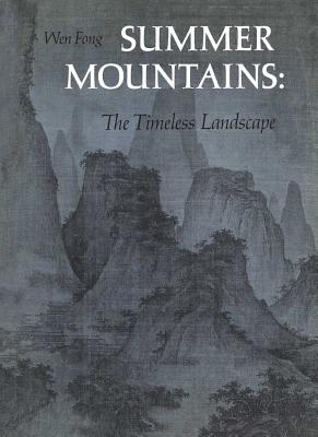 Summer Mountains: The Timeless Landscape - Fong, Wen C