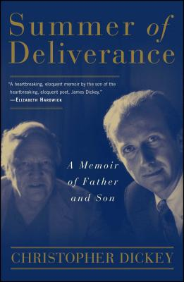 Summer of Deliverance: A Memoir of Father and Son - Dickey, Christopher