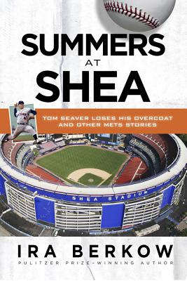 Summers at Shea: Tom Seaver Loses His Overcoat and Other Mets Stories - Berkow, Ira
