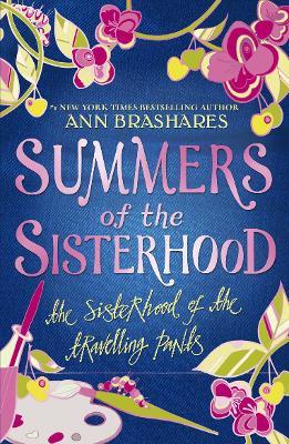 Summers of the Sisterhood: The Sisterhood of the Travelling Pants - Brashares, Ann