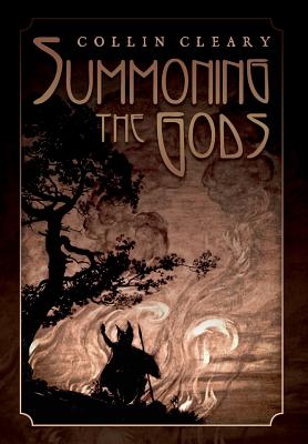 Summoning the Gods - Collin, Cleary, and Cleary, Collin, and Johnson, Greg (Editor)