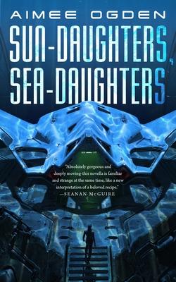 Sun-Daughters, Sea-Daughters - Ogden, Aimee