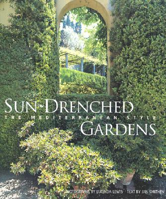 Sun-Drenched Gardens: The Mediterranean Style - Lewis, Lucinda (Photographer), and Smithen, Jan