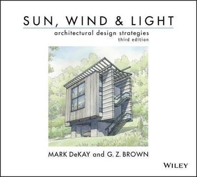 Sun, Wind, and Light: Architectural Design Strategies - DeKay, Mark, and Brown, G. Z.