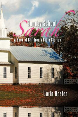 Sunday School Sarah: A Book of Children's Bible Stories - Hester, Carla