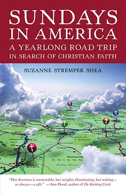 Sundays in America: A Yearlong Road Trip in Search of Christian Faith - Shea, Suzanne Strempek