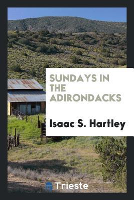 Sundays in the Adirondacks - Hartley, Isaac S