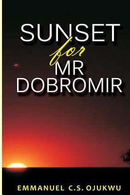 Sunset for MR Dobromir - Ojukwu, Emmanuel