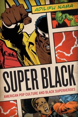 Super Black: American Pop Culture and Black Superheroes - Nama, Adilifu