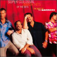 Super Colossal Smash Hits of the 90's: The Best of the Mavericks - The Mavericks