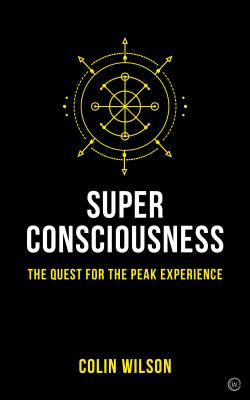 Super Consciousness: The Quest for the Peak Experience - Stanley, Colin, and Wilson, Colin