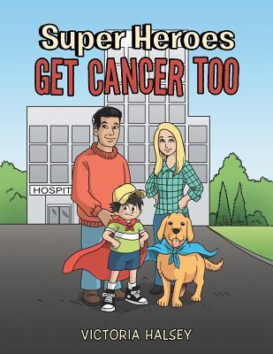Super Heroes Get Cancer Too - Victoria Halsey