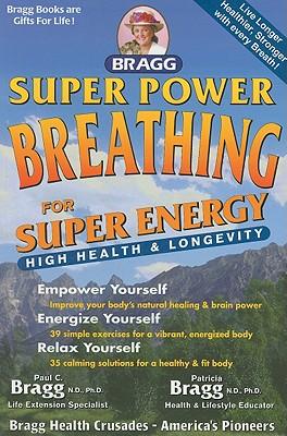 Super Power Breathing: For Super Energy High Health & Longevity - Bragg, Paul C, N.D., PH.D., and Bragg, Patricia, N.D., Ph.D.