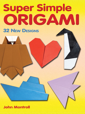Super Simple Origami: 32 New Designs - Montroll, John