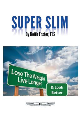 Super Slim: The Intelligent Person's Guide to a Slimmer, Healthier & Longer Life - Foster, Keith