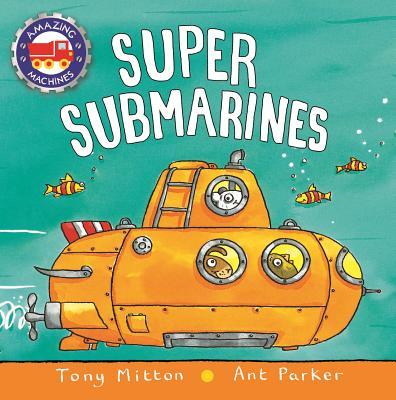 Super Submarines - Mitton, Tony, and Parker, Ant