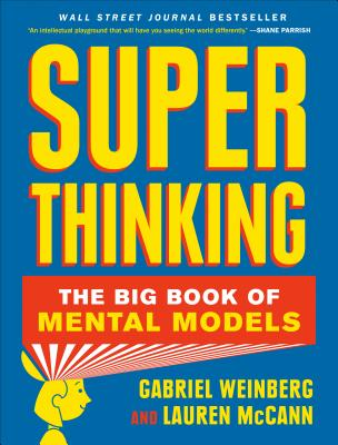 Super Thinking: The Big Book of Mental Models - Weinberg, Gabriel, and McCann, Lauren