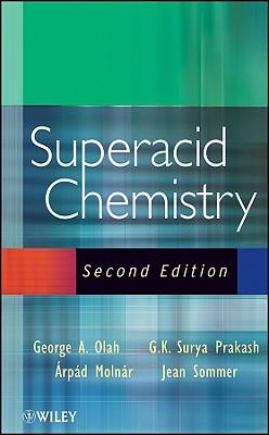 Superacid Chemistry - Olah, George A, and Prakash, G K Surya, and Sommer, Jean