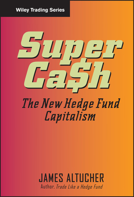 Supercash: The New Hedge Fund Capitalism - Altucher, James