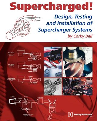 Supercharged! Design, Testing and Installation of Supercharger Systems - Bell, Corky