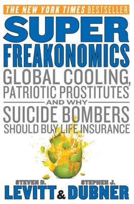 Superfreakonomics - Levitt, Steven D, and Dubner, Stephen J