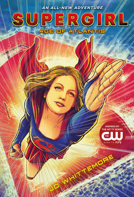 Supergirl: Age of Atlantis - Whittemore, Jo